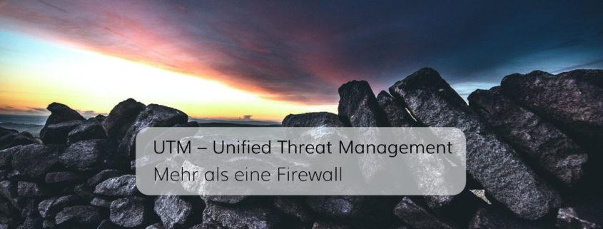 UTM statt Firewall. Achten Sie bei der IT-Sicherheit auf die größere Dimension