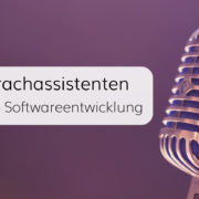 Sprachassistenten – Digitaler Trend und Chance für Softwareentwickler