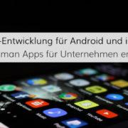 Moderne App-Entwicklung für Smartphones und Tablets