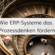 Wie genau lösen ERP-Systeme man Prozessdenken in Unternehmen aus?