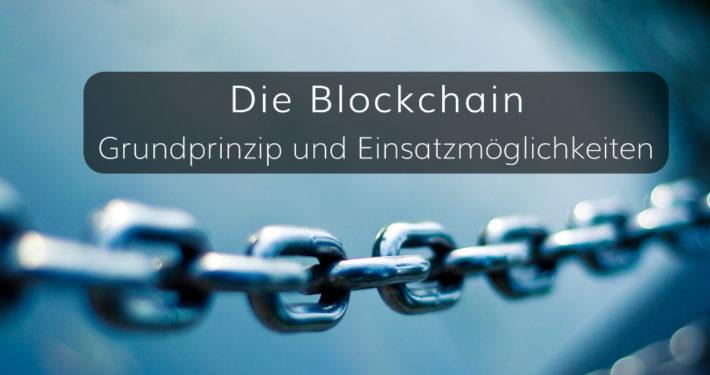 Das Grundprinzip und die Einsatzmöglichkeiten von Blockchains