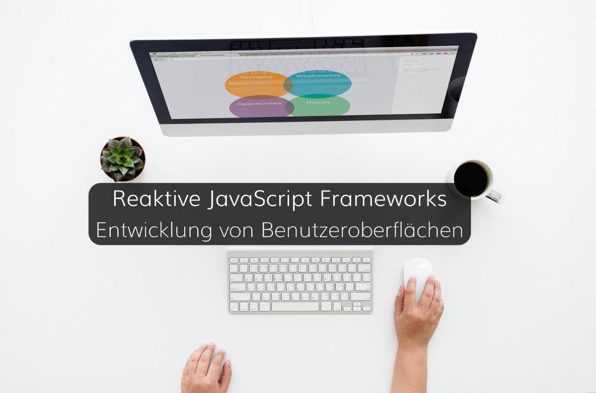 d6c2b9f0f7 Ursprung und Vorteile reaktiver JavaScript Frameworks für moderne  Benutzeroberflächen