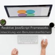 Ursprung und Vorteile reaktiver JavaScript Frameworks für moderne Benutzeroberflächen