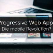 Erklärung und Vorteile von Progressive Web Apps