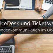 Überblick über Lösungen für ServiceDesk mit Ticketsystem
