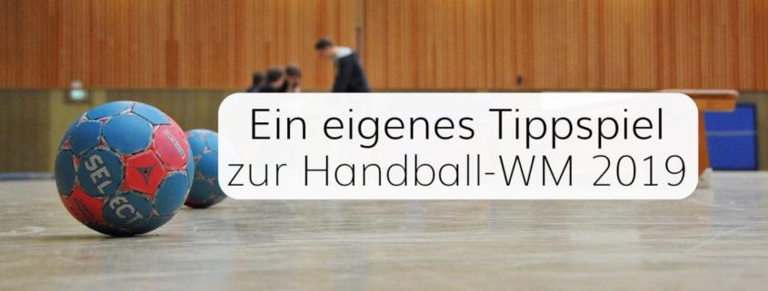 Tippspiel zur Handball-WM 2019 für Ihren Verein, Ihr Unternehmen oder Ihren Freundeskreis