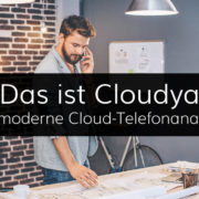 Cloudya, das All in One Cloud Telefonieprodukt der Zukunft