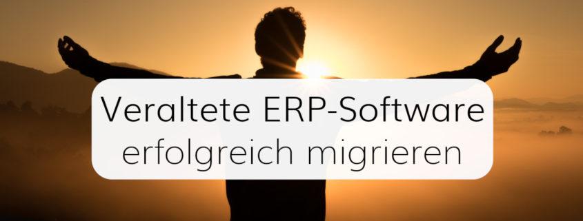 Veraltete ERP-Software erfolgreich migrieren